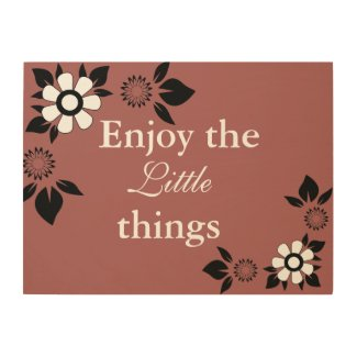 Enjoy the Little Things... Wood Print