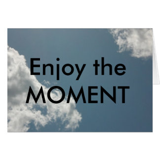Enjoy the Moment Greeting Card