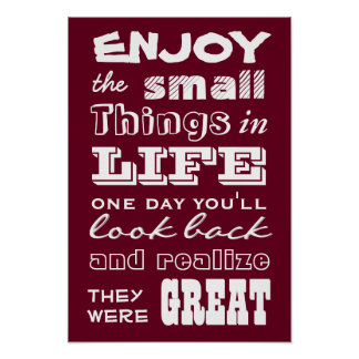 Enjoy the Small Things in Life... Poster