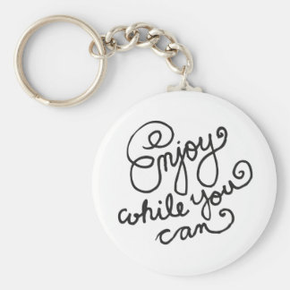 Enjoy While You Can 1 Basic Round Button Keychain