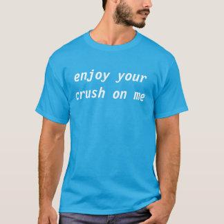 enjoy your crush on me T-Shirt