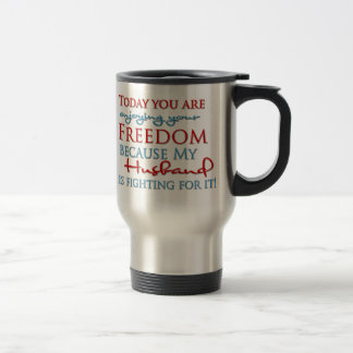 Enjoy your Freedom because of my Husband 15 Oz Stainless Steel Travel Mug