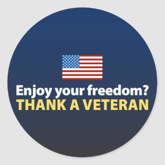 Enjoy Your Freedom? Thank a Veteran. Classic Round Sticker