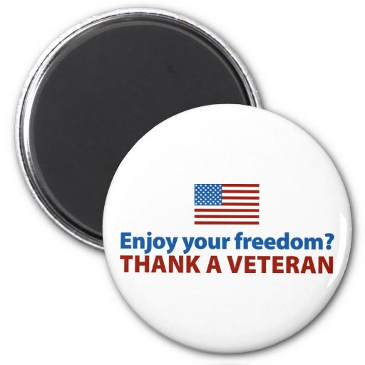 Enjoy Your Freedom? Thank a Veteran. Refrigerator Magnet