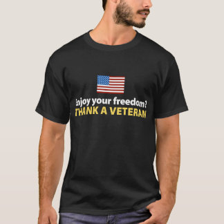 Enjoy Your Freedom? Thank a Veteran. T-Shirt