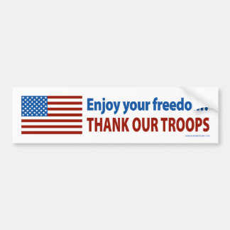 Enjoy Your Freedom? Thank Our Troops Car Bumper Sticker