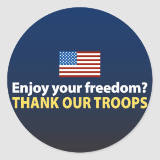 Enjoy Your Freedom? Thank Our Troops Classic Round Sticker