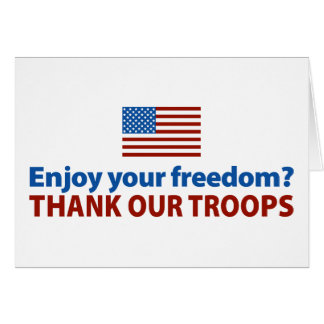 Enjoy Your Freedom? Thank Our Troops Greeting Card