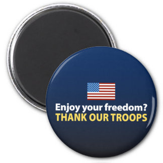 Enjoy Your Freedom? Thank Our Troops 2 Inch Round Magnet