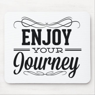 Enjoy Your Journey Mouse Pad
