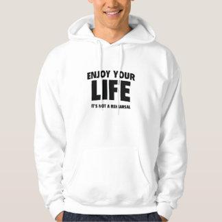 Enjoy Your Life. It's Not A Rehearsal. Sweatshirts