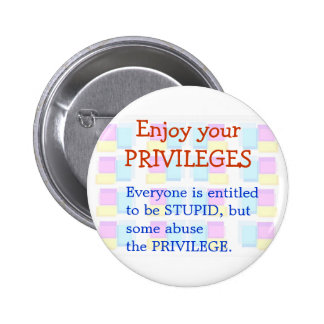 Enjoy your STUPID Privilages Button