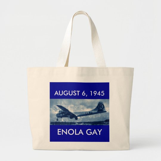 Enola Gay, ENOLA GAY, AUGUST 6, 1945 Large Tote Bag