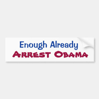 Enough Already Arrest Obama Bumper Sticker