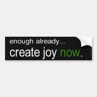 Enough already! - Create Joy Now Car Bumper Sticker