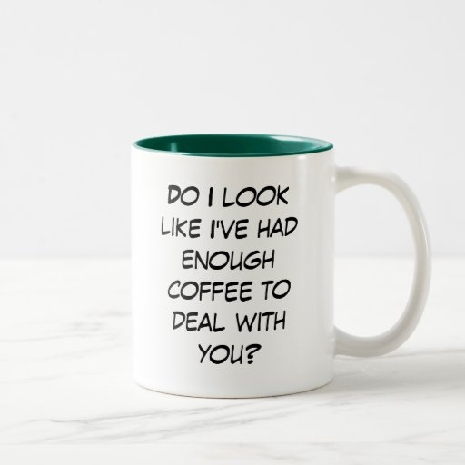 Enough Coffee...Deal With You? Two-Tone Coffee Mug