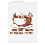 Enough Coffee? Greeting Card
