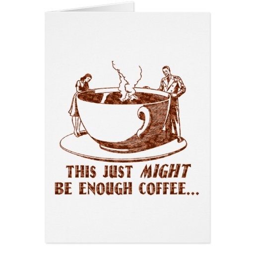 Enough Coffee? Greeting Card