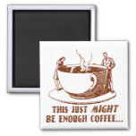 Enough Coffee? Refrigerator Magnet
