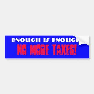 Enough is Enough!, No More Taxes! Bumper Sticker