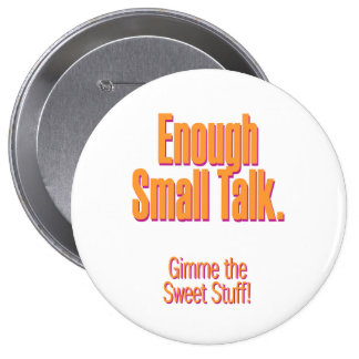 Enough small talk – gimme the sweet stuff buttons