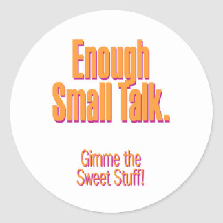 Enough small talk – gimme the sweet stuff classic round sticker