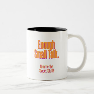 Enough small talk – gimme the sweet stuff Two-Tone coffee mug