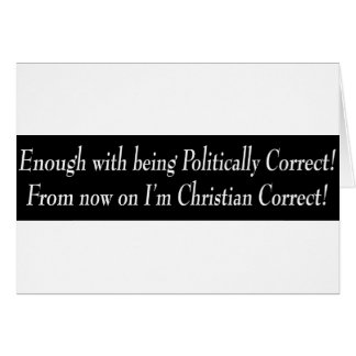 Enough with being PC, from now on I'm Christian... Card