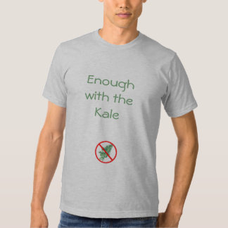 Enough with the Kale Tshirts