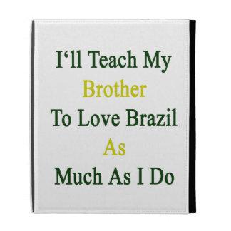 Enseñaré a mi Brother para amar el Brasil tanto co