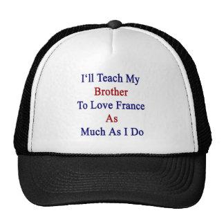 Enseñaré a mi Brother para amar Francia tanto como Gorras