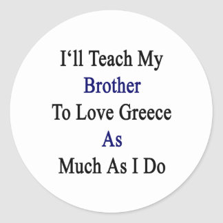 Enseñaré a mi Brother para amar Grecia tanto como Pegatina Redonda