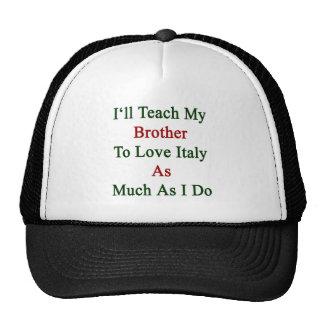 Enseñaré a mi Brother para amar Italia tanto como  Gorra