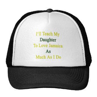 Enseñaré a mi Daugher para amar Jamaica tanto como Gorro