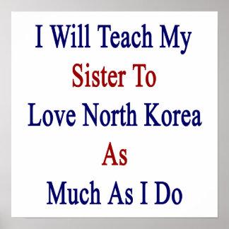 Enseñaré a mi hermana a amar Corea del Norte tanto Posters