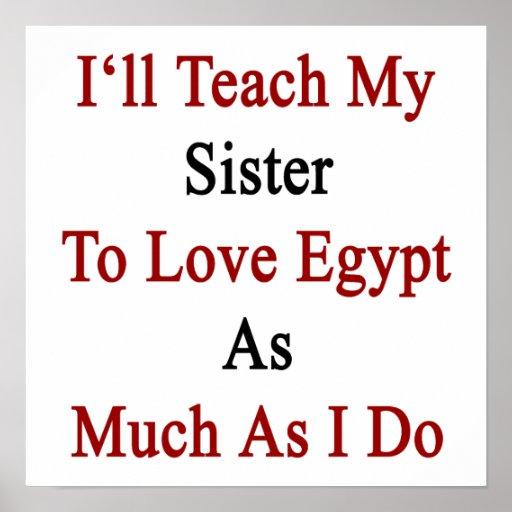 Enseñaré a mi hermana a amar Egipto tanto como lo  Posters