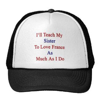 Enseñaré a mi hermana a amar Francia tanto como I Gorras