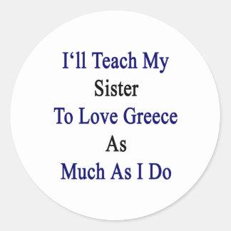 Enseñaré a mi hermana a amar Grecia tanto como I D Pegatina Redonda