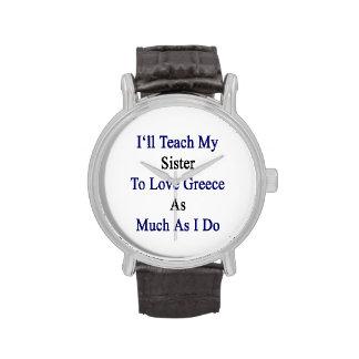 Enseñaré a mi hermana a amar Grecia tanto como I D Relojes De Mano