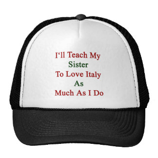 Enseñaré a mi hermana a amar Italia tanto como lo  Gorras