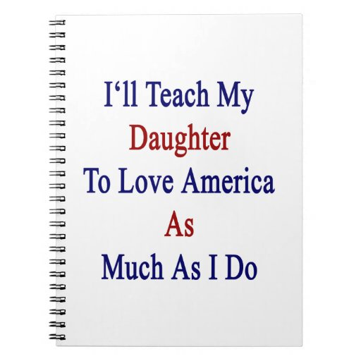 Enseñaré a mi hija a amar América tanto como Cuaderno