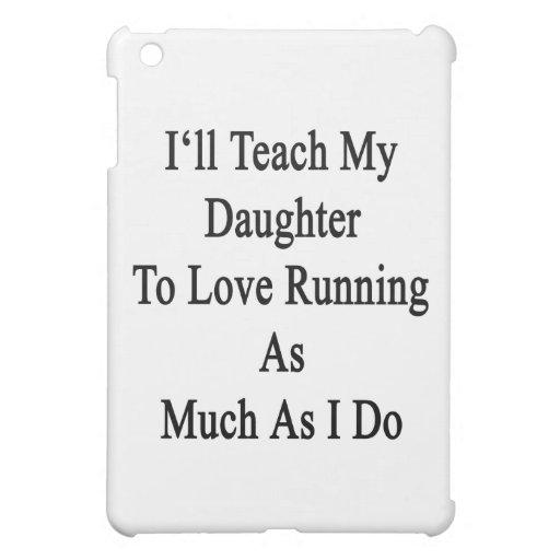 Enseñaré a mi hija a amar el correr tanto como