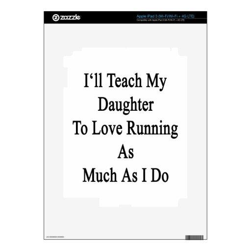 Enseñaré a mi hija a amar el correr tanto como iPad 3 pegatina skin