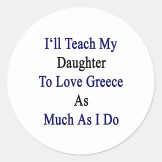 Enseñaré a mi hija a amar Grecia tanto como mí Pegatina Redonda