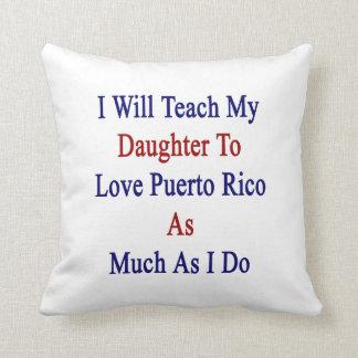 Enseñaré a mi hija a amar Puerto Rico como MU Cojines