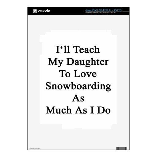 Enseñaré a mi hija a amar snowboard como Muc Pegatinas Skins Para iPad 3