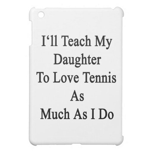 Enseñaré a mi hija a amar tenis tanto como mí