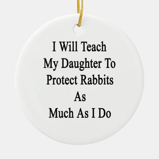 Enseñaré a mi hija a proteger conejos como Muc Ornamentos De Navidad