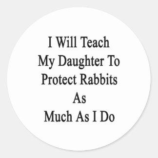 Enseñaré a mi hija a proteger conejos como Muc Etiqueta Redonda