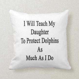 Enseñaré a mi hija a proteger delfínes como MU Cojin